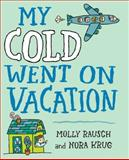 My Cold Went on Vacation, Molly Rausch, 0399254749