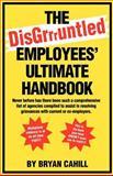 The Disgruntled Employees' Ultimate Handbook, Bryan Cahill, 1552124746