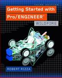 Getting Started with Pro/ENGINEER : Wildfire, Rizza, Robert, 0131464744