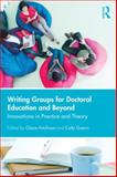Writing Groups for Doctoral Education and Beyond : Innovations in Theory and Practice, , 0415834740