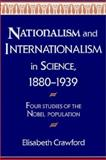 Nationalism and Internationalism in Science, 1880-1939 : Four Studies of the Nobel Population, Crawford, Elisabeth, 0521524741