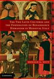 The Two Latin Cultures and the Foundation of Renaissance Humanism in Medieval Italy, Witt, Ronald G., 0521764742