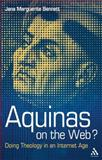 Aquinas on the Web? : Doing Theology in an Internet Age, Bennett, Jana Marguerite, 0567304744