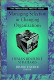 Managing Selection in Changing Organizations : Human Resource Strategies, , 0787944742