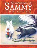 The Adventures of Sammy the Skunk, Adele A. Roberts, 1462714749