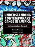 Understanding Contemporary Gangs in America : An Interdisciplinary Approach, Petersen, Rebecca D., 0130394742
