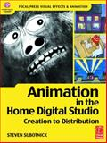 Animation in the Home Digital Studio : Creation to Distribution, Subotnick, Steven, 0240804740