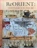 ReOrient : Global Economy in the Asian Age, Frank, Andre Gunder, 0520214749