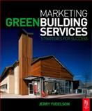Marketing Green Building Services : Strategies for Success, Yudelson, Jerry, 0750684747