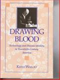 Drawing Blood : Technology and Disease Identity in Twentieth-Century America, Wailoo, Keith, 0801854741