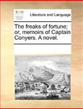 The Freaks of Fortune; or, Memoirs of Captain Conyers a Novel, See Notes Multiple Contributors, 1170344747