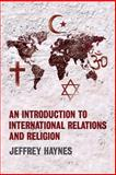 An Introduction to International Relations and Religion, Haynes, Jeffrey, 1405824743