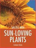 Success with Sun-Loving Plants, Graham Clarke, 1861084749