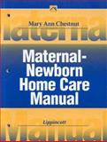 Maternal-Newborn Home Care Manual, Chestnut, Mary A., 0397554745