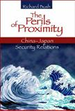 The Perils of Proximity : China-Japan Security Relations, Bush, Richard C., 0815704747