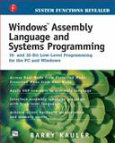 Windows Assembly Language and Systems Programming : 16- and 32-Bit Low-Level Programming for the PC and Windows, Kauler, Barry, 087930474X