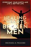 Healing the Hearts of Broken Men, Michael S. Figgers, 1478704748