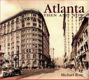 Atlanta Then and Now, Michael Rose, 1571454748