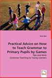 Practical Advice on How to Teach Grammar to Primary Pupils by Games, Petra Bori, 3639044746