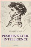 Pushkin's Lyric Intelligence, Kahn, Andrew, 0199234744