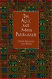 The Aztec and Maya Papermakers, Victor Wolfgang Von Hagen, 0486404749