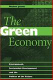 Green Economy : Environment, Sustainable Development and the Politics of the Future, Jacobs, Michael, 0774804742