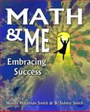 Math and Me : Embracing Success, Hageman Smith, Wendy and Smith, B. Sidney, 0963684744