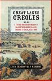 Great Lakes Creoles : A French-Indian Community on the Northern Borderlands, Prairie du Chien, 1750-1860, Murphy, Lucy Eldersveld, 1107674743
