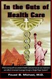 In the Guts of Health Care : What's Wrong with Our Present Health Care and How We Can Implement and Afford Universal Coverage Through a Single Payer System?, Michael, Fouad B., 1418464740
