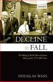 Decline to Fall : The Making of British Macro-Economic Policy and the 1976 IMF Crisis, Wass, Douglas, 0199534748