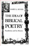 The Idea of Biblical Poetry : Parallelism and Its History, Kugel, James L., 0300024746