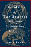 The Music of the Spheres : Music, Science, and the Natural Order of the Universe, James, Jamie, 0387944745