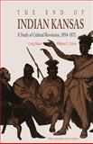 The End of Indian Kansas : A Study of Cultural Revolution, 1854-1871, Miner, Craig and Unrau, William E., 070060474X