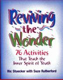 Reviving the Wonder : 76 Activities That Touch the Inner Spirit of Youth, Stuecker, Ric, 0878224742