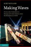 Making Waves : Democratic Contention in Europe and Latin America since the Revolutions Of 1848, Weyland, Kurt, 110704474X