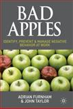 Bad Apples : Identify, Prevent and Manage Negative Behaviour at Work, Furnham, Adrian and Taylor, John, 0230584748