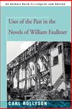 Uses of the Past in the Novels of William Faulkner, Rollyson, Carl, 0595454747