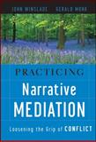 Practicing Narrative Mediation : Loosening the Grip of Conflict, Winslade, John and Monk, Gerald D., 078799474X
