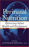 Perinatal Nutrition : Optimizing Infant Health and Development, Bhatia, Jatinder, 0824754743
