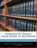 Romance of Russia, from Rurik to Bolshevik, ère Champney and Elizabeth Williams Champney, 1142064743