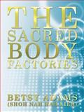 The Sacred Body Factories, Betsy Adams, 1452554749