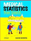 Medical Statistics from Scratch : An Introduction for Health Professionals, Bowers, David, 0470844744