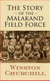 The Story of the Malakand Field Force, Winston L. S. Churchill, 0486474747