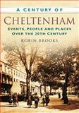 A Century of Cheltenham, Robin Brooks, 075247474X
