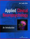 Applied Clinical Neuropsychology : An Introduction, Holtz, Leslie, 0826104746