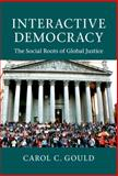 Interactive Democracy : The Social Roots of Global Justice, Gould, Carol C., 1107024749