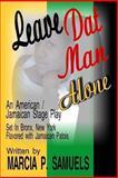 Leave Dat Man Alone, Marcia Samuels, 1484844742