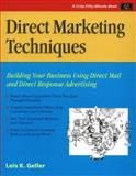 Direct Marketing Techniques : Everything You Need to Know to Get Results Right Away, Lois Geller, 156052474X