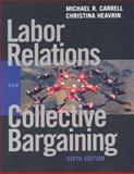 Labor Relations and Collective Bargaining : Cases , Practices and Law, Carrell, Michael and Heavrin, Christina, 0130194743