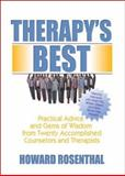Therapy's Best : Practical Advice and Gems of Wisdom from Twenty Accompolished Counselors and Therapists, Rosenthal, Howard, 0789024748